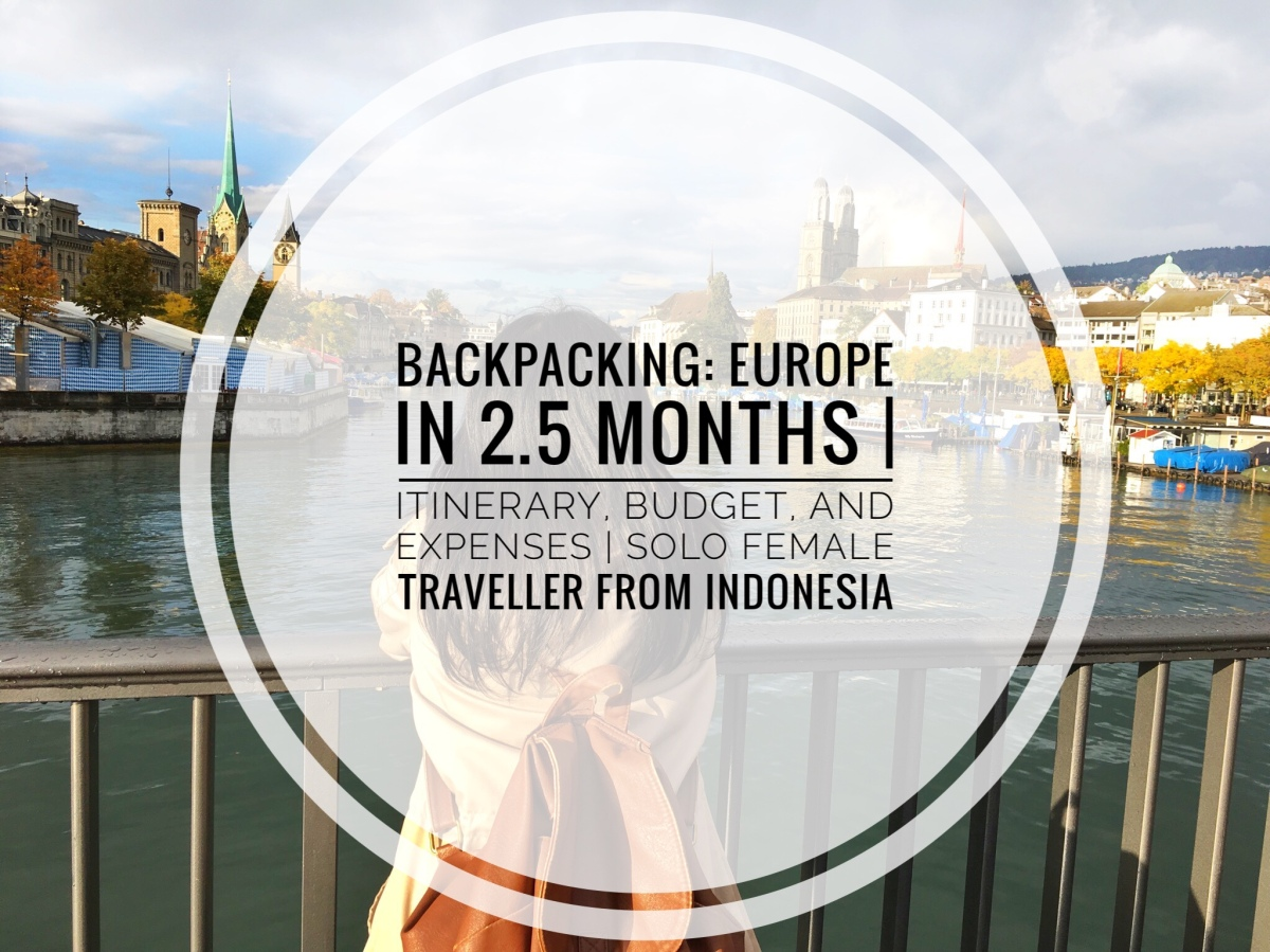 Backpacking: Europe in 2.5 Months | Itinerary, Budget, and Expenses | Solo Female Traveller from Indonesia